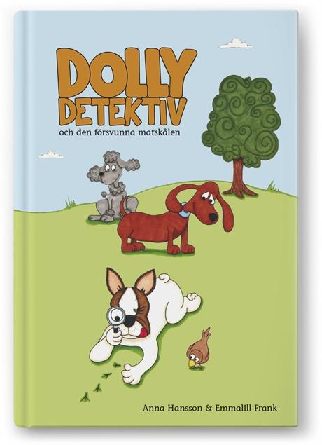 Dolly Detektiv och den försvunna matskålen av Anna Hansson