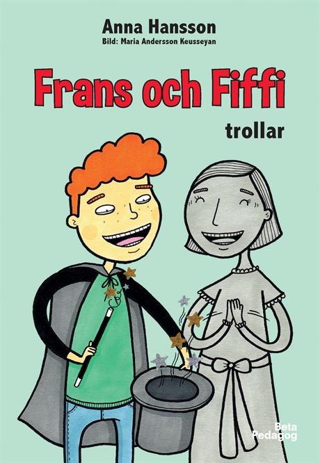 Frans och Fiffi trollar av Anna Hansson